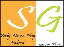 Sam Gill's Podcast:  Body Dance Play